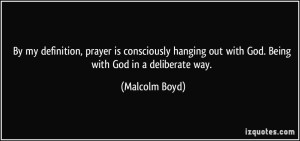 quote-by-my-definition-prayer-is-consciously-hanging-out-with-god-being-with-god-in-a-deliberate-way-malcolm-boyd-22197