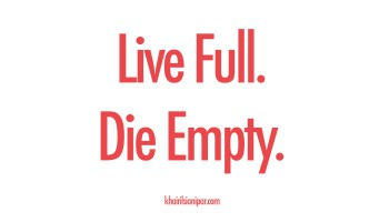 Live-Full.-Die-Empty.-Success-Daily-Reminder-khairilsianipar