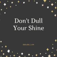Don't Dull Your Shine