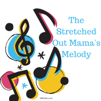 The Stretched Out Mama's Melody