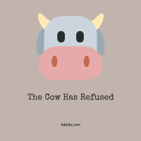 The Cow Has Refused