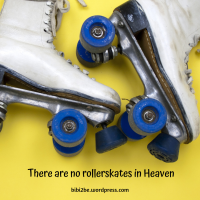 There Are No Roller Skates In Heaven