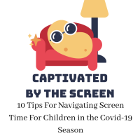 Captivated By The Screen: 10 Tips For Navigating Screen Time For Children in the Covid-19 Season